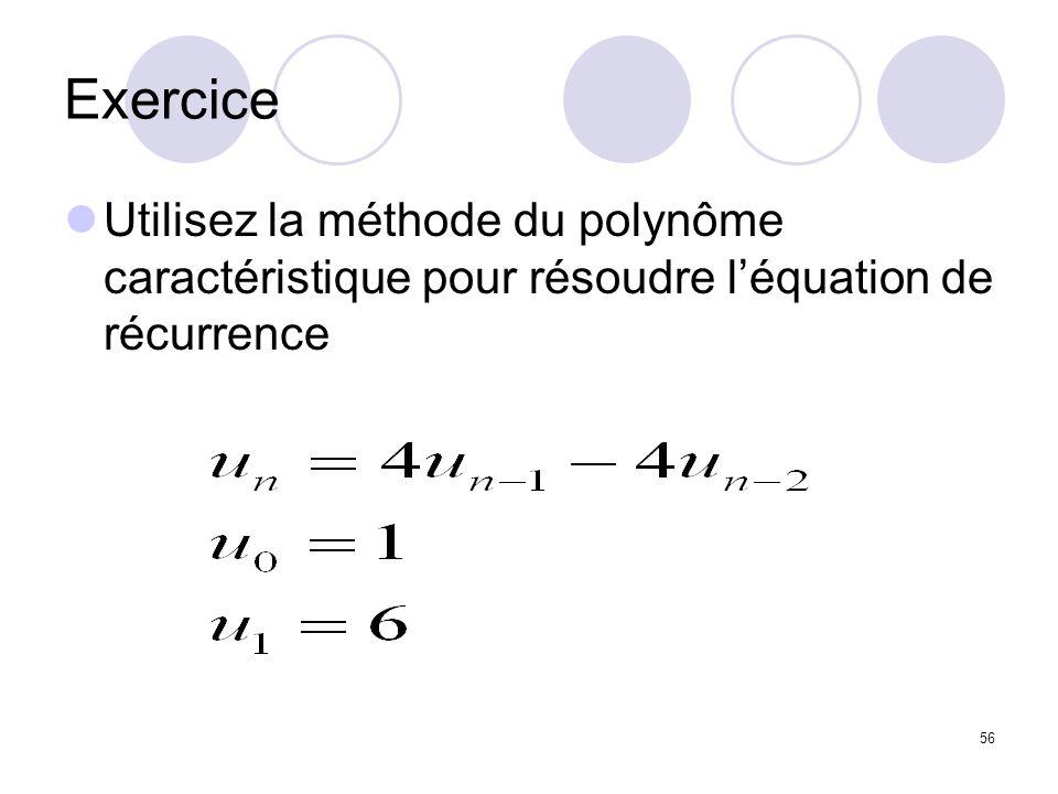 Exercice Utilisez la méthode du polynôme caractéristique pour résoudre l'équation de récurrence