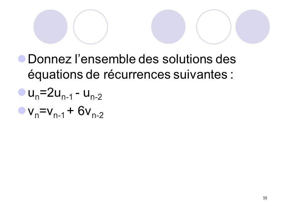 Donnez l'ensemble des solutions des équations de récurrences suivantes :
