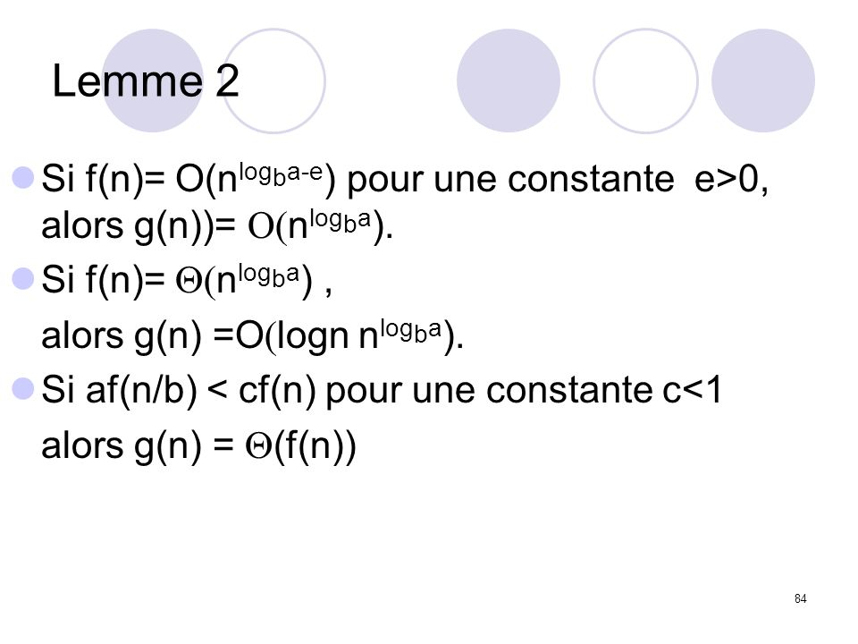Lemme 2Si f(n)= O(nlogba-e) pour une constante e>0, alors g(n))= O(nlogba). Si f(n)= Q(nlogba) , alors g(n) =O(logn nlogba).