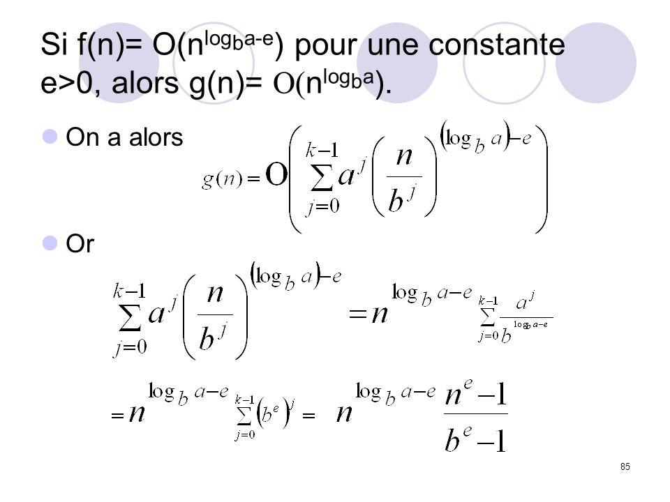 Si f(n)= O(nlogba-e) pour une constante e>0, alors g(n)= O(nlogba).