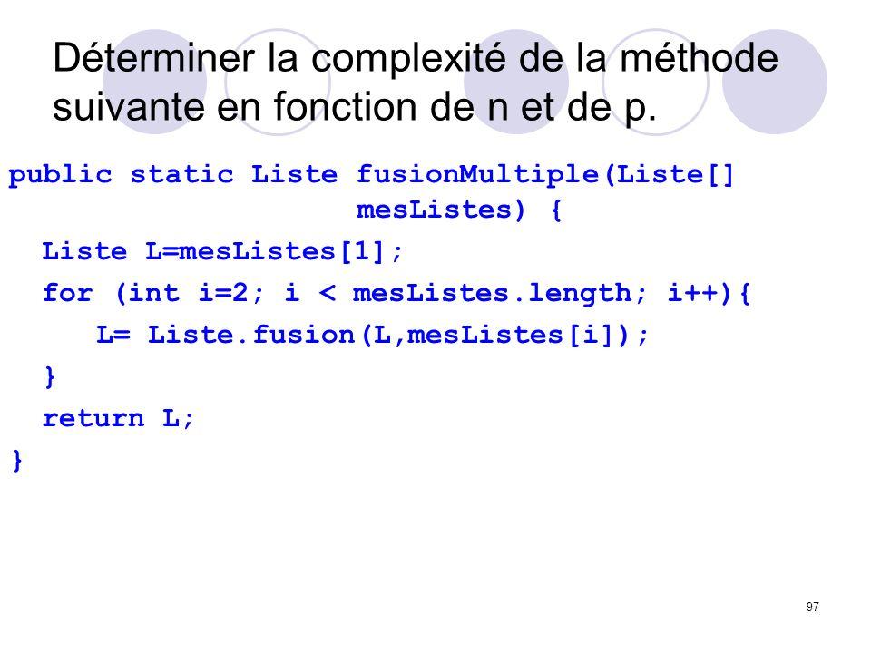 Déterminer la complexité de la méthode suivante en fonction de n et de p.