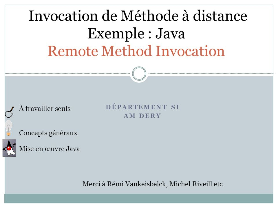 Invocation de Méthode à distance Exemple : Java Remote Method Invocation