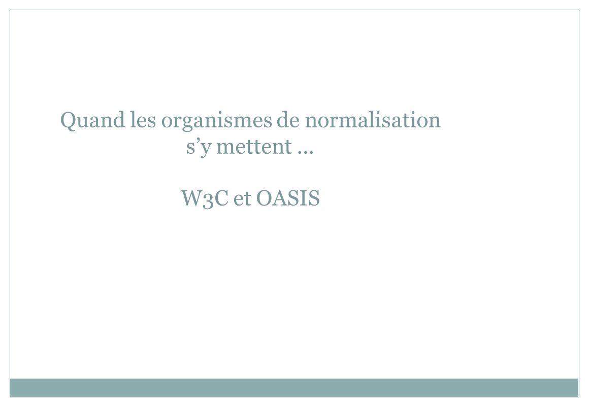 Quand les organismes de normalisation s'y mettent … W3C et OASIS