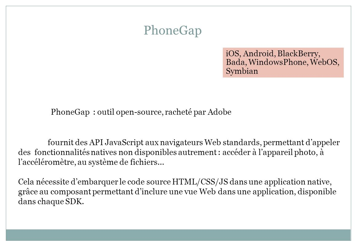 PhoneGap iOS, Android, BlackBerry, Bada, WindowsPhone, WebOS, Symbian