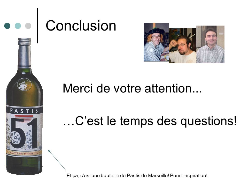 Conclusion Merci de votre attention... …C'est le temps des questions!