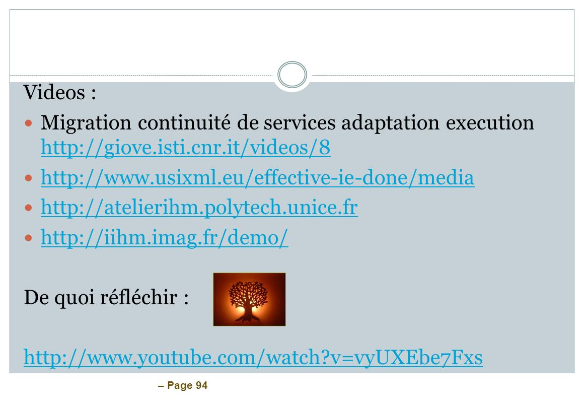 Videos :Migration continuité de services adaptation execution http://giove.isti.cnr.it/videos/8. http://www.usixml.eu/effective-ie-done/media.