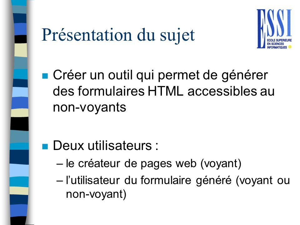 Présentation du sujet Créer un outil qui permet de générer des formulaires HTML accessibles au non-voyants.