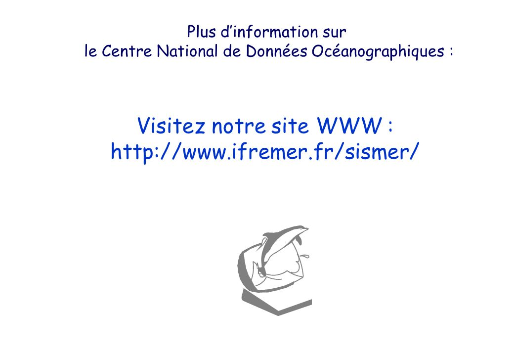 Visitez notre site WWW : http://www.ifremer.fr/sismer/