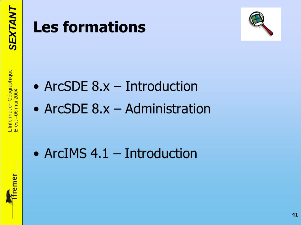 Les formations ArcSDE 8.x – Introduction ArcSDE 8.x – Administration