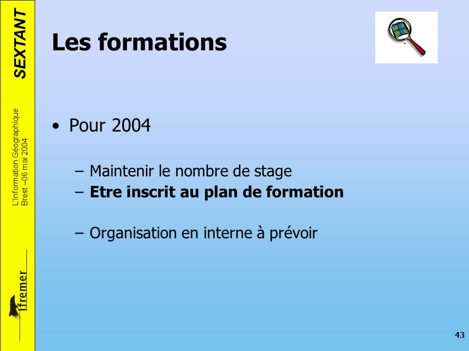 Les formations Pour 2004 Maintenir le nombre de stage