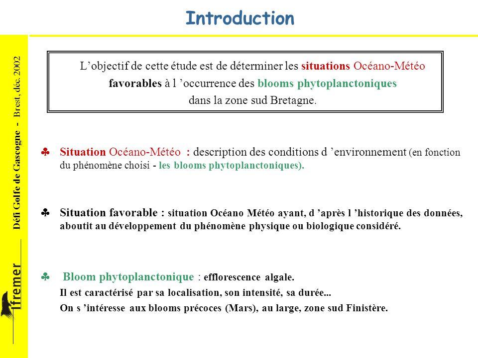 Introduction L'objectif de cette étude est de déterminer les situations Océano-Météo. favorables à l 'occurrence des blooms phytoplanctoniques.