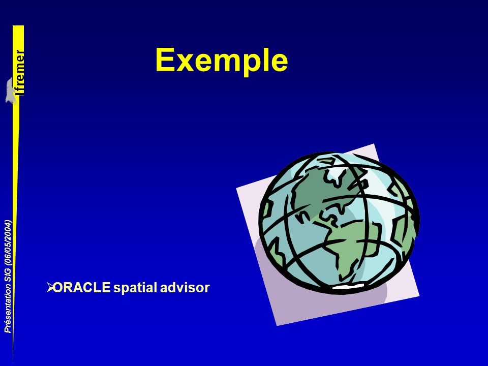 Exemple Présentation SIG (06/05/2004) ORACLE spatial advisor