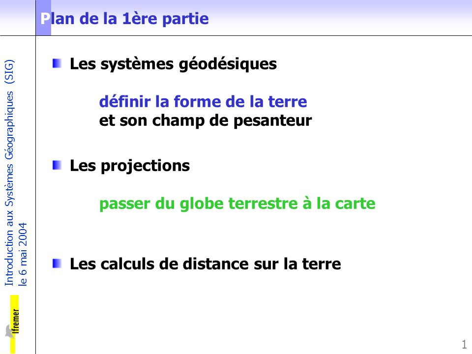 Plan de la 1ère partieLes systèmes géodésiques définir la forme de la terre et son champ de pesanteur