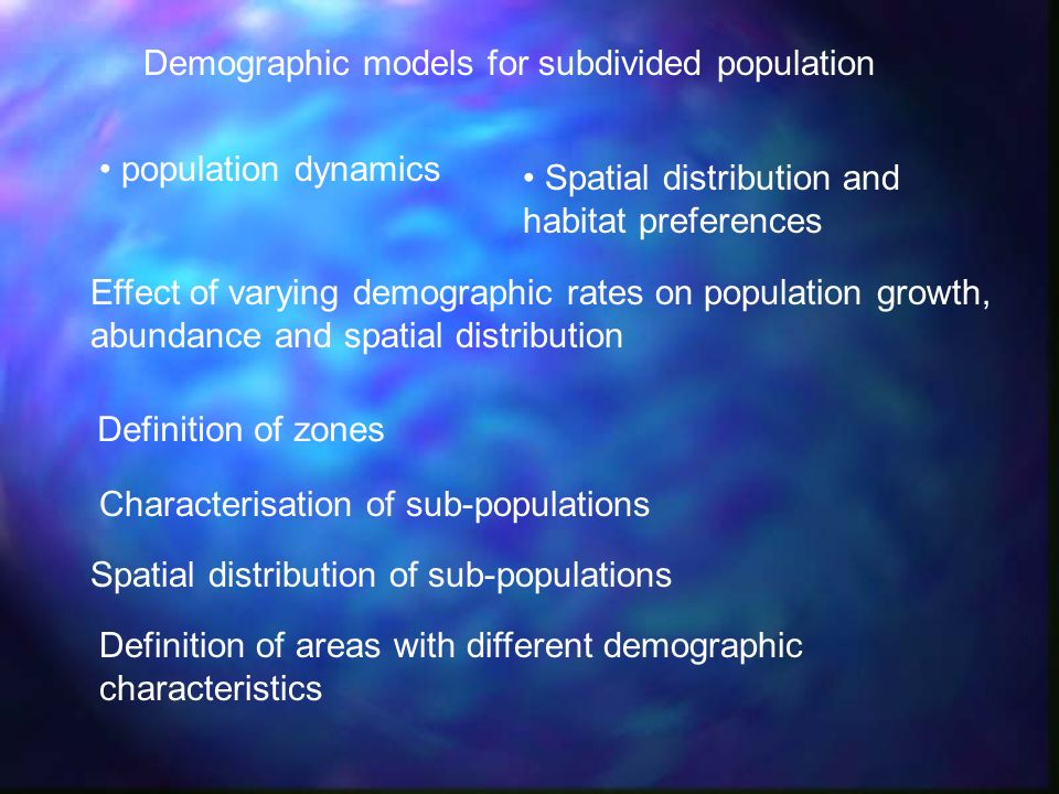 Demographic models for subdivided population