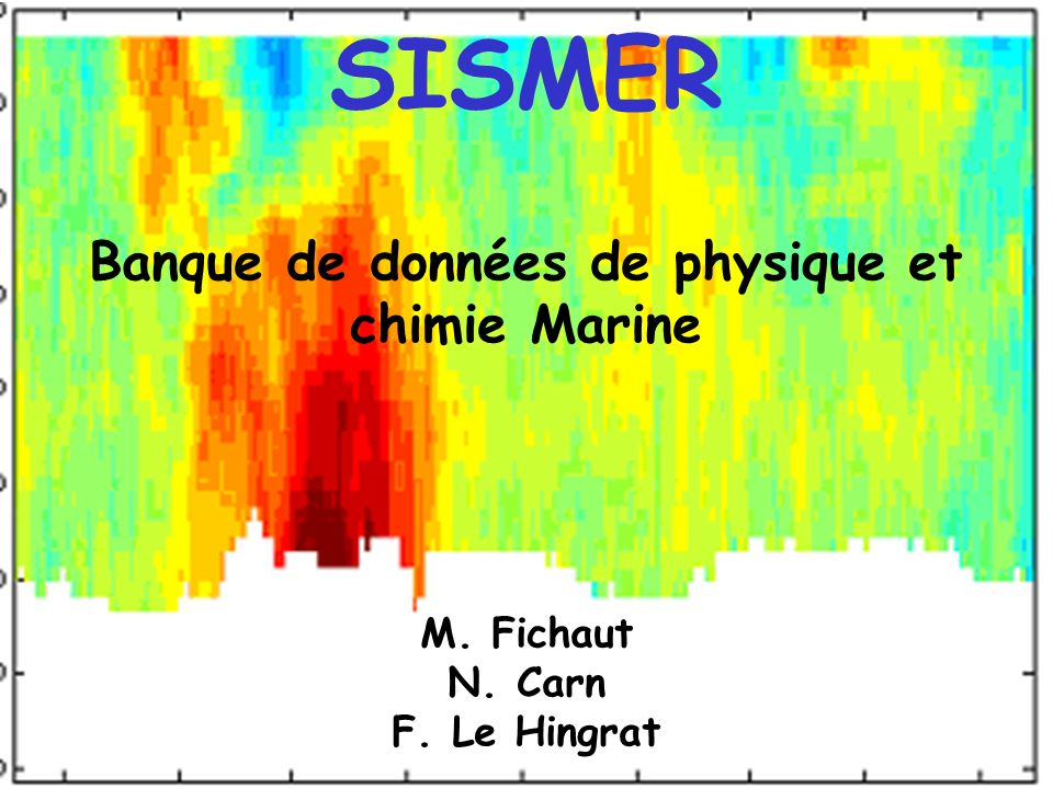 SISMER Banque de données de physique et chimie Marine M. Fichaut N