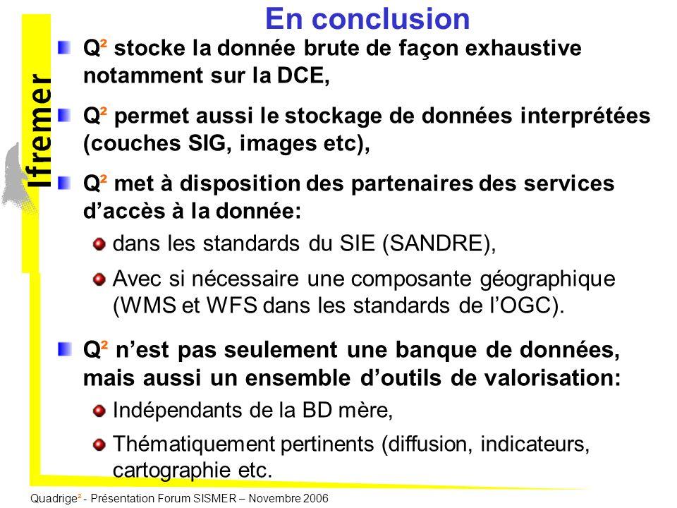 En conclusion Q² stocke la donnée brute de façon exhaustive notamment sur la DCE,