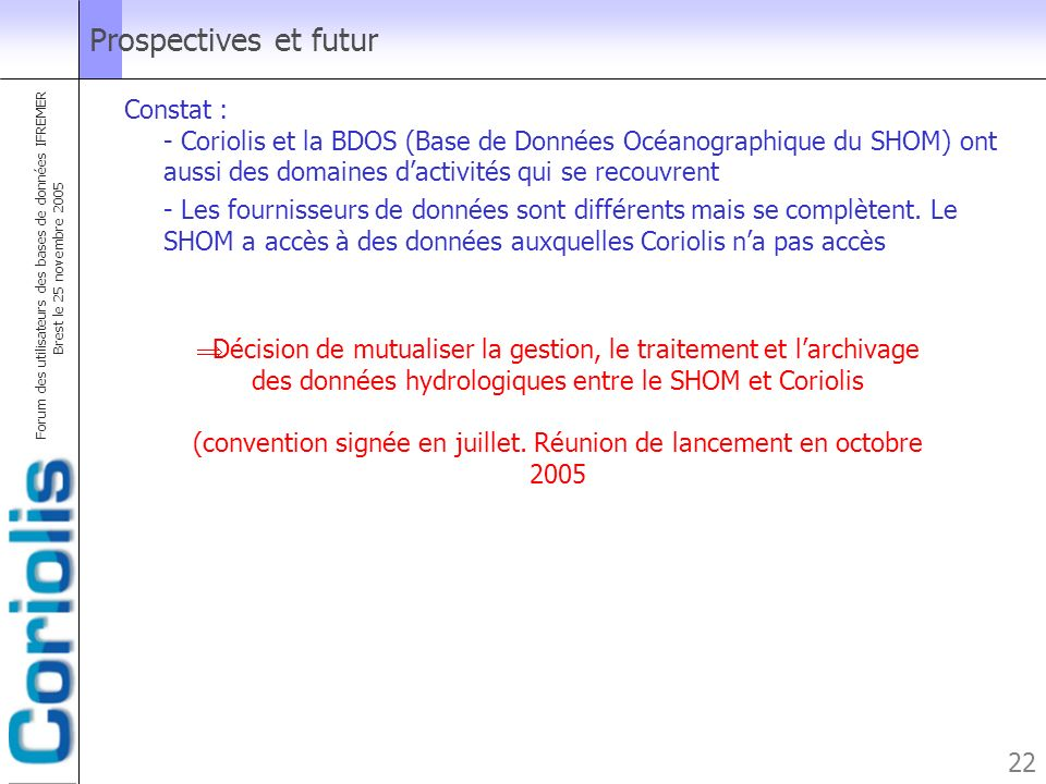Prospectives et futurConstat : - Coriolis et la BDOS (Base de Données Océanographique du SHOM) ont aussi des domaines d'activités qui se recouvrent.