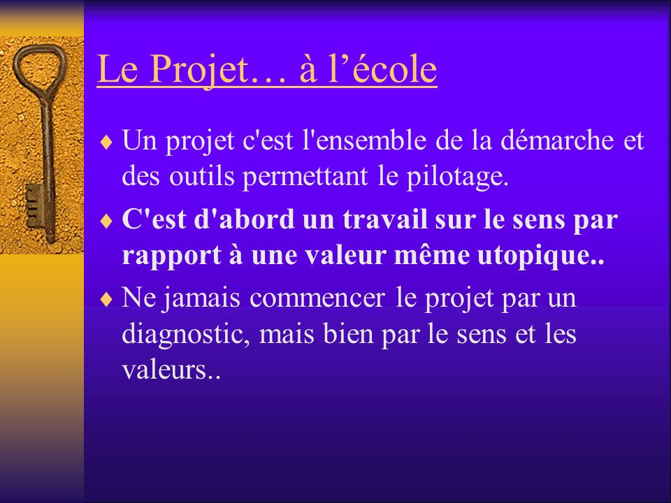 Le Projet… à l'écoleUn projet c est l ensemble de la démarche et des outils permettant le pilotage.