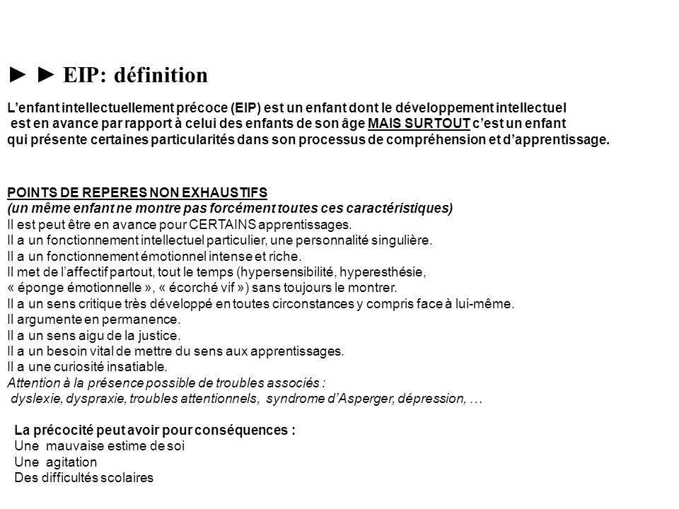 ► ► EIP: définition L'enfant intellectuellement précoce (EIP) est un enfant dont le développement intellectuel.