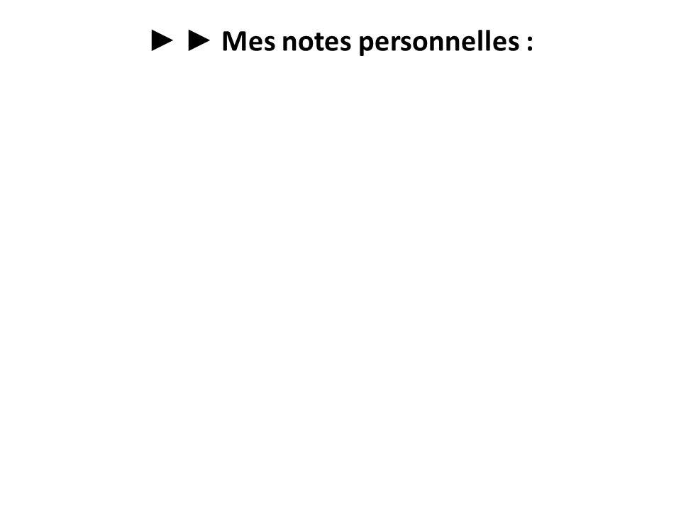 ► ► Mes notes personnelles :