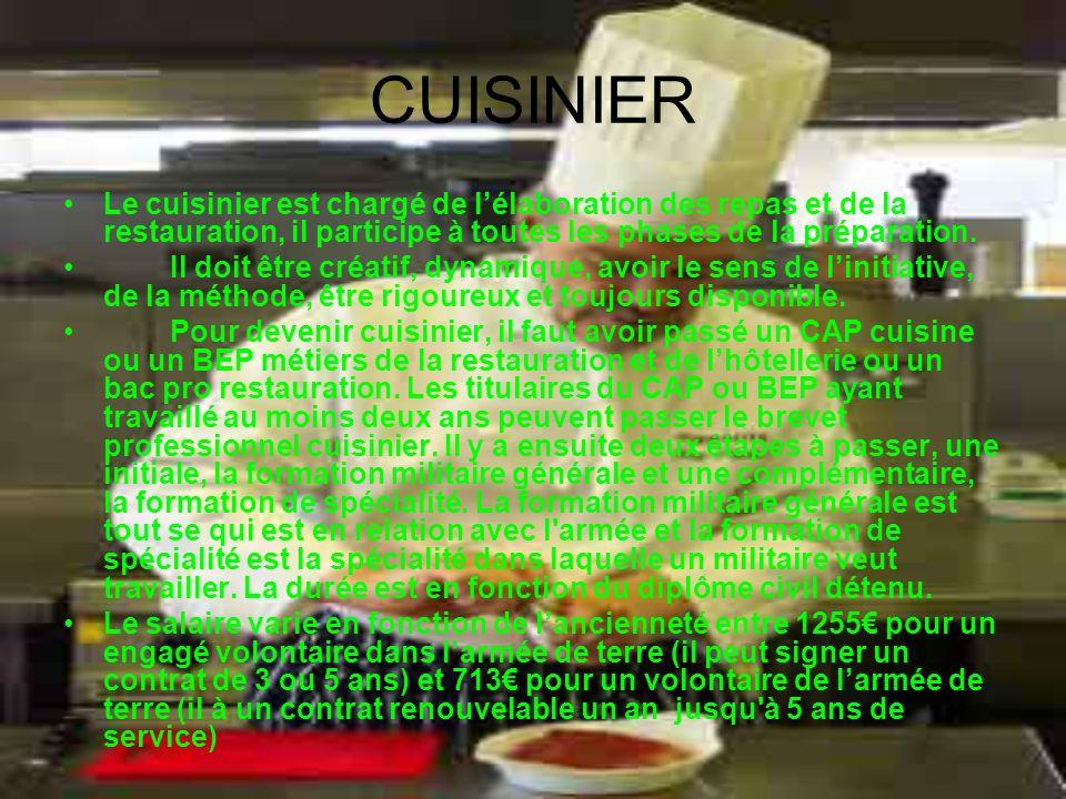CUISINIERLe cuisinier est chargé de l'élaboration des repas et de la restauration, il participe à toutes les phases de la préparation.