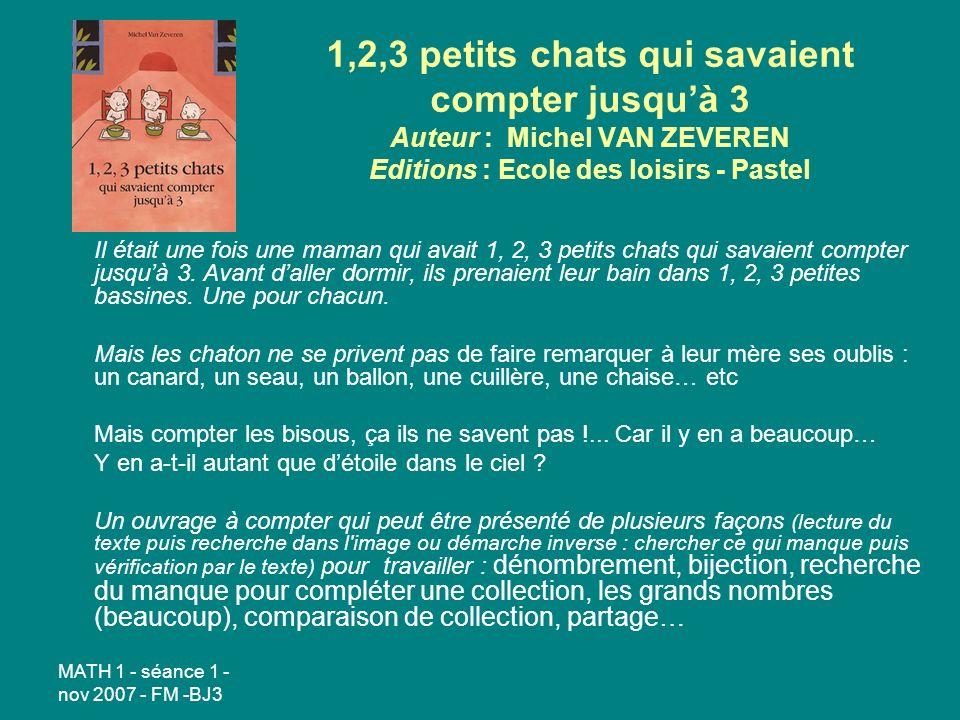 1,2,3 petits chats qui savaient compter jusqu'à 3 Auteur : Michel VAN ZEVEREN Editions : Ecole des loisirs - Pastel