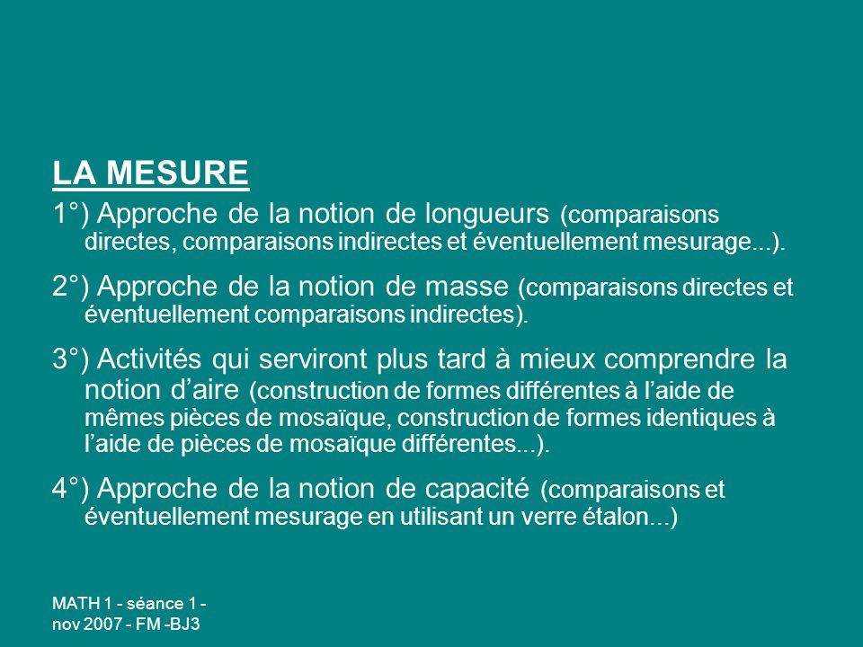 LA MESURE 1°) Approche de la notion de longueurs (comparaisons directes, comparaisons indirectes et éventuellement mesurage...).