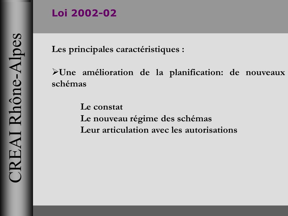 CREAI Rhône-Alpes Loi 2002-02 Les principales caractéristiques :