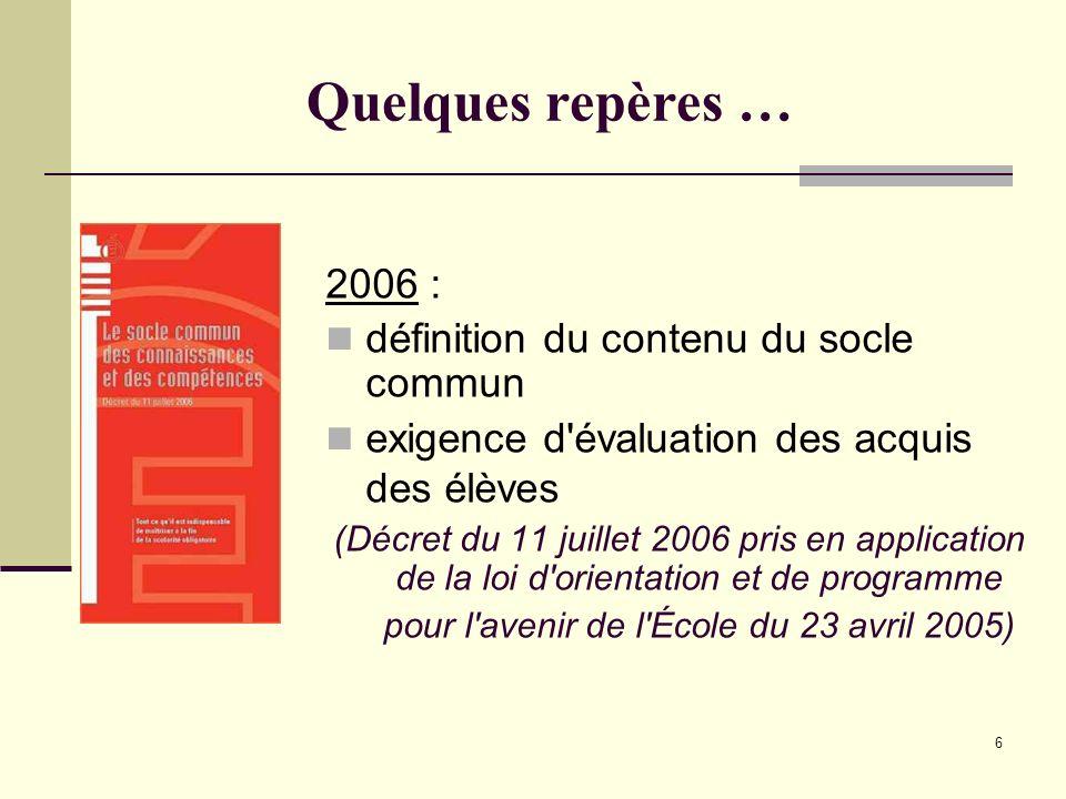 Quelques repères … 2006 : définition du contenu du socle commun