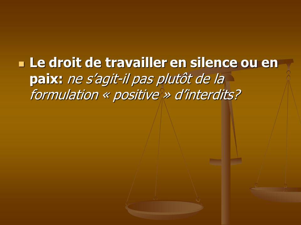 Le droit de travailler en silence ou en paix: ne s'agit-il pas plutôt de la formulation « positive » d'interdits