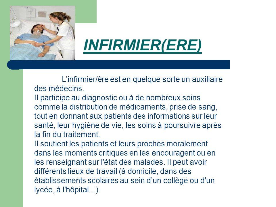 INFIRMIER(ERE) L'infirmier/ère est en quelque sorte un auxiliaire des médecins.