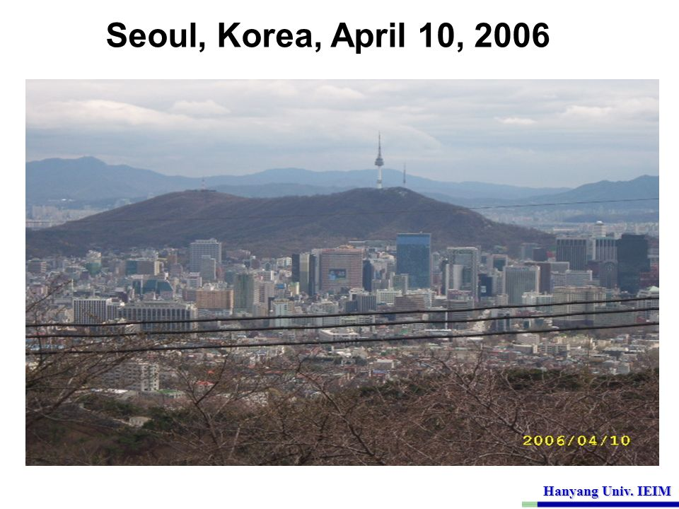 Seoul, Korea, April 10, 2006 Hanyang Univ. IEIM