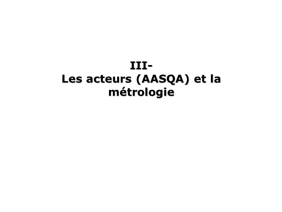 III- Les acteurs (AASQA) et la métrologie