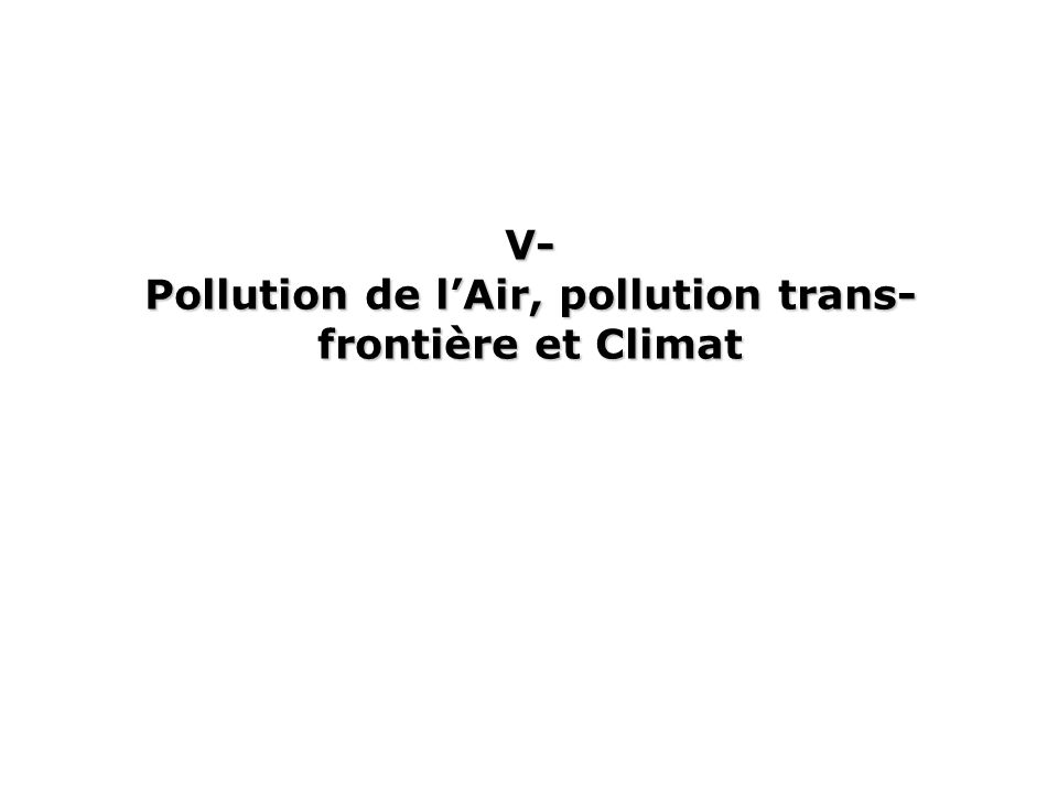 V- Pollution de l'Air, pollution trans-frontière et Climat