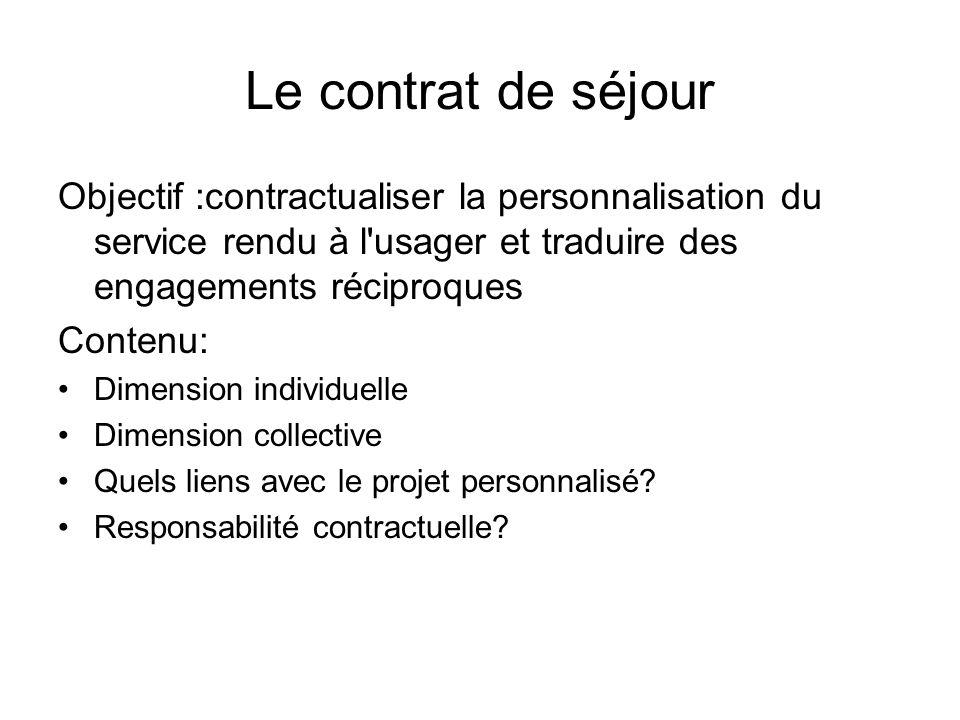 Le contrat de séjourObjectif :contractualiser la personnalisation du service rendu à l usager et traduire des engagements réciproques.