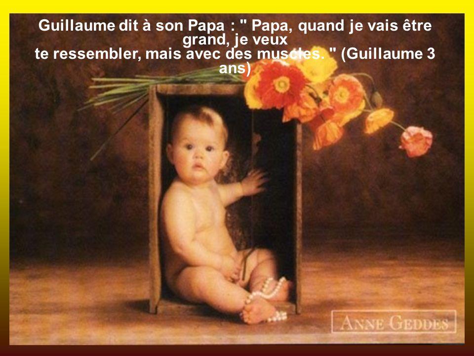 Guillaume dit à son Papa : Papa, quand je vais être grand, je veux te ressembler, mais avec des muscles.