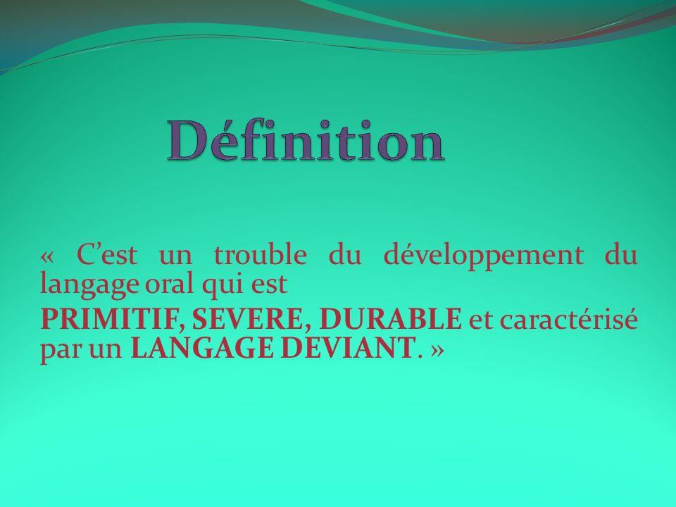 Définition « C'est un trouble du développement du langage oral qui est