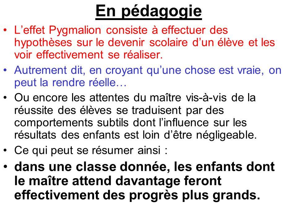 En pédagogie L'effet Pygmalion consiste à effectuer des hypothèses sur le devenir scolaire d'un élève et les voir effectivement se réaliser.
