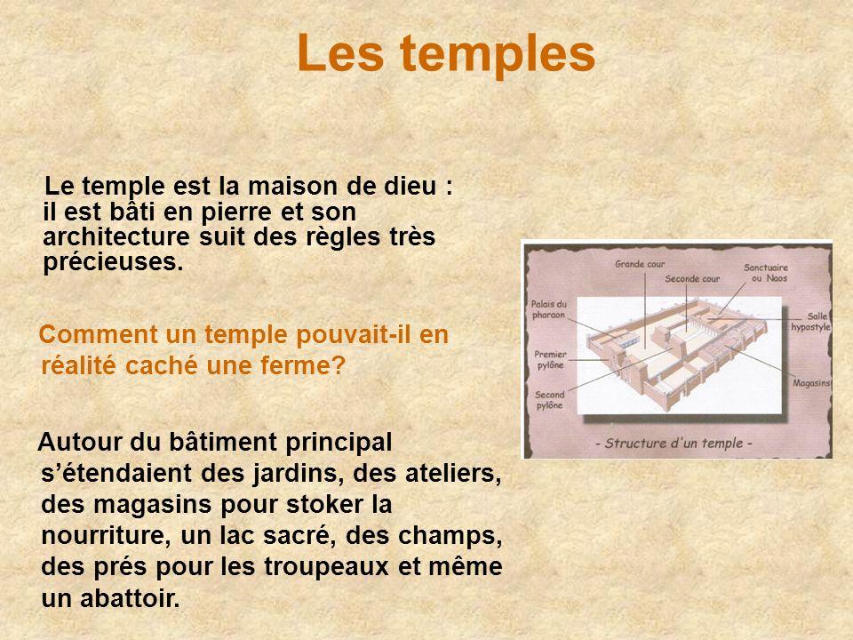 Les temples Le temple est la maison de dieu : il est bâti en pierre et son architecture suit des règles très précieuses.