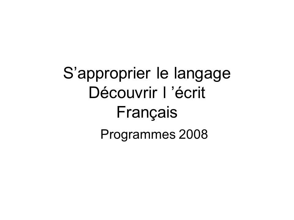 S'approprier le langage Découvrir l 'écrit Français