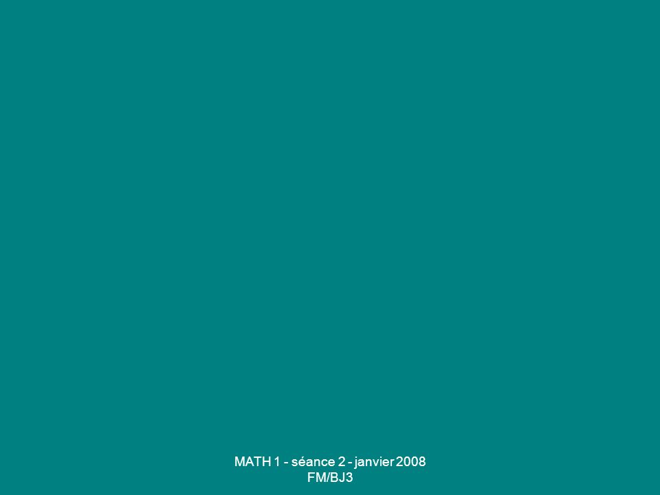 MATH 1 - séance 2 - janvier 2008 FM/BJ3