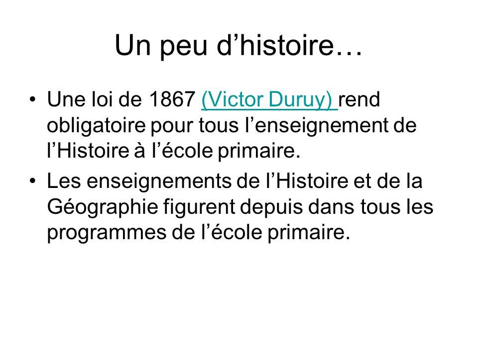 Un peu d'histoire… Une loi de 1867 (Victor Duruy) rend obligatoire pour tous l'enseignement de l'Histoire à l'école primaire.