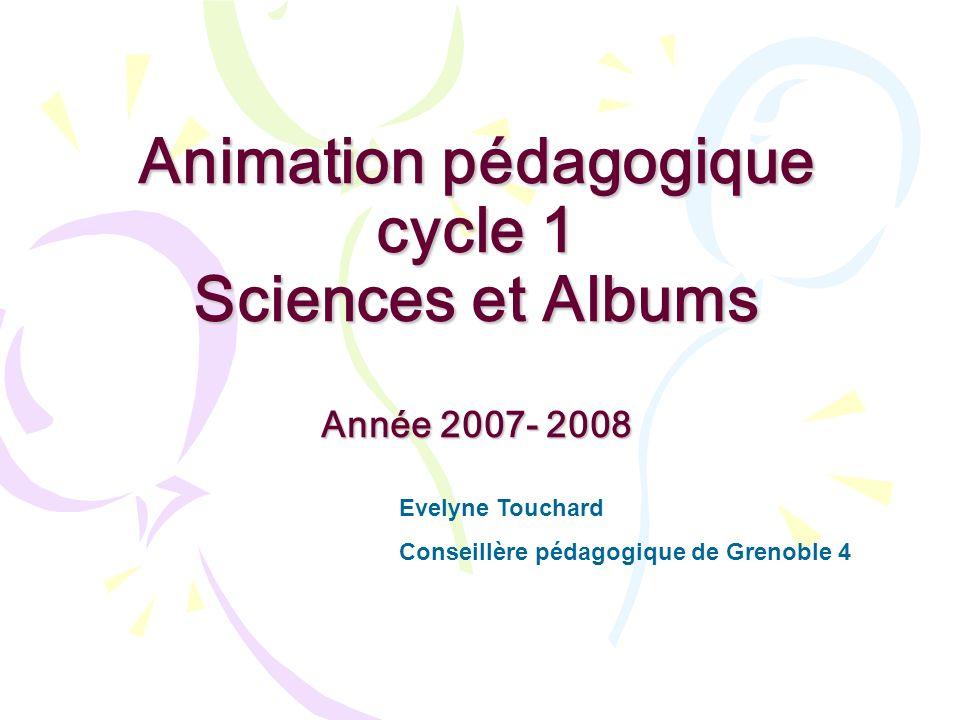 Animation pédagogique cycle 1 Sciences et Albums Année 2007- 2008