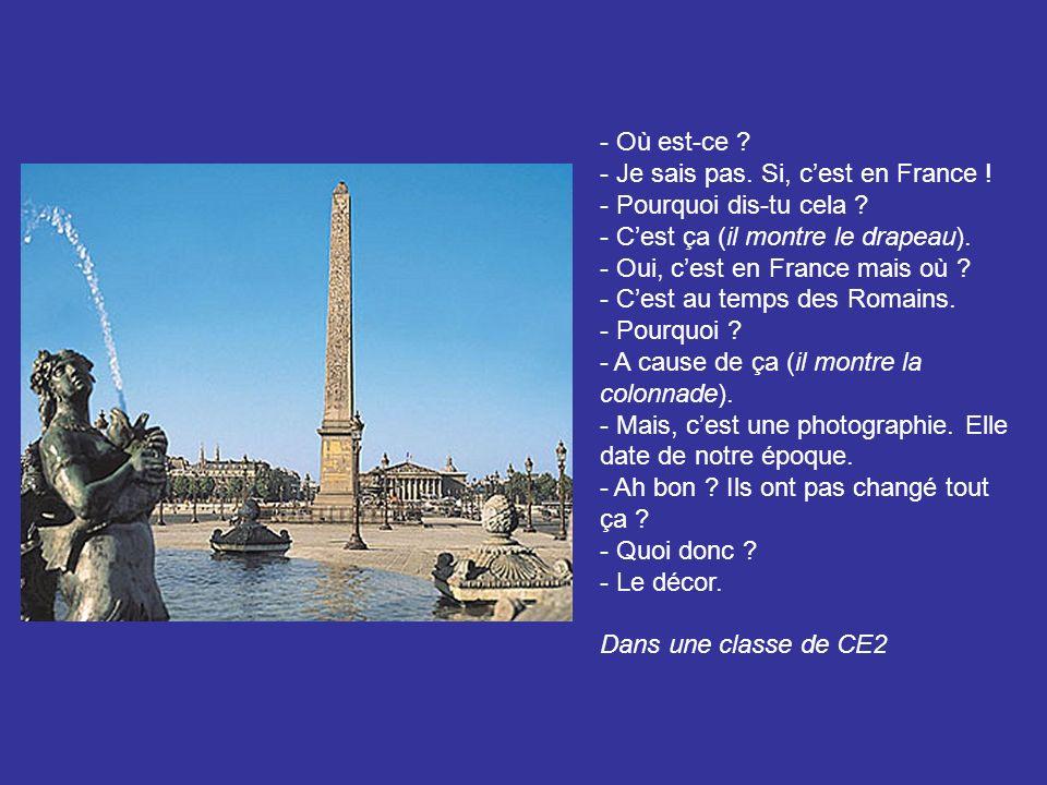 Où est-ce Je sais pas. Si, c'est en France ! Pourquoi dis-tu cela C'est ça (il montre le drapeau).