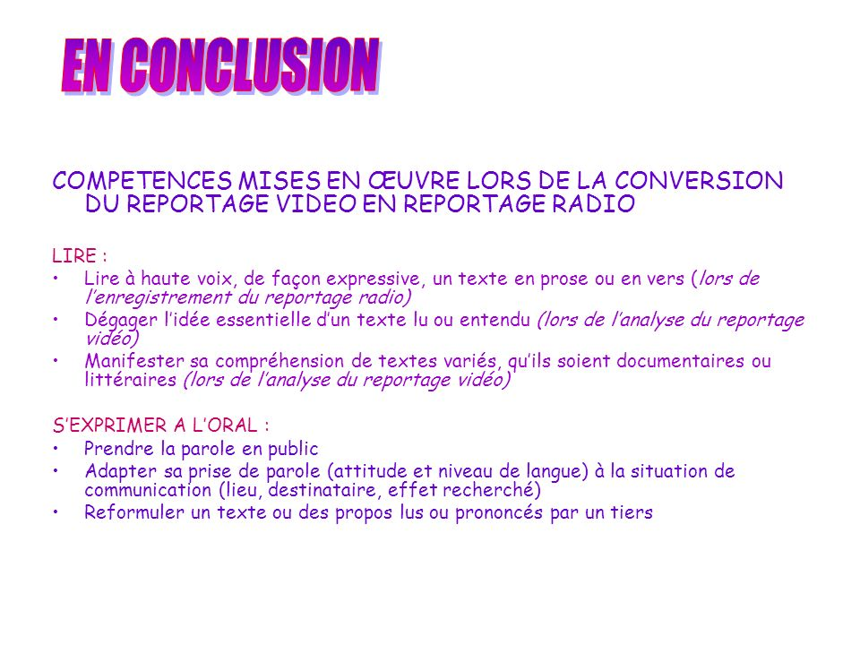 EN CONCLUSIONCOMPETENCES MISES EN ŒUVRE LORS DE LA CONVERSION DU REPORTAGE VIDEO EN REPORTAGE RADIO.