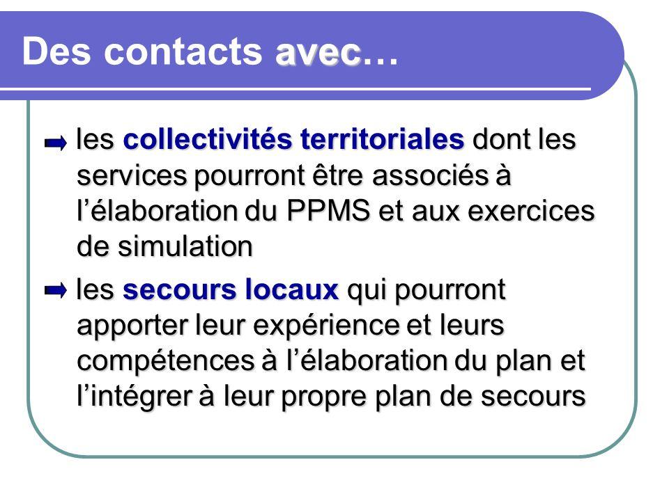 Des contacts avec… les collectivités territoriales dont les services pourront être associés à l'élaboration du PPMS et aux exercices de simulation.