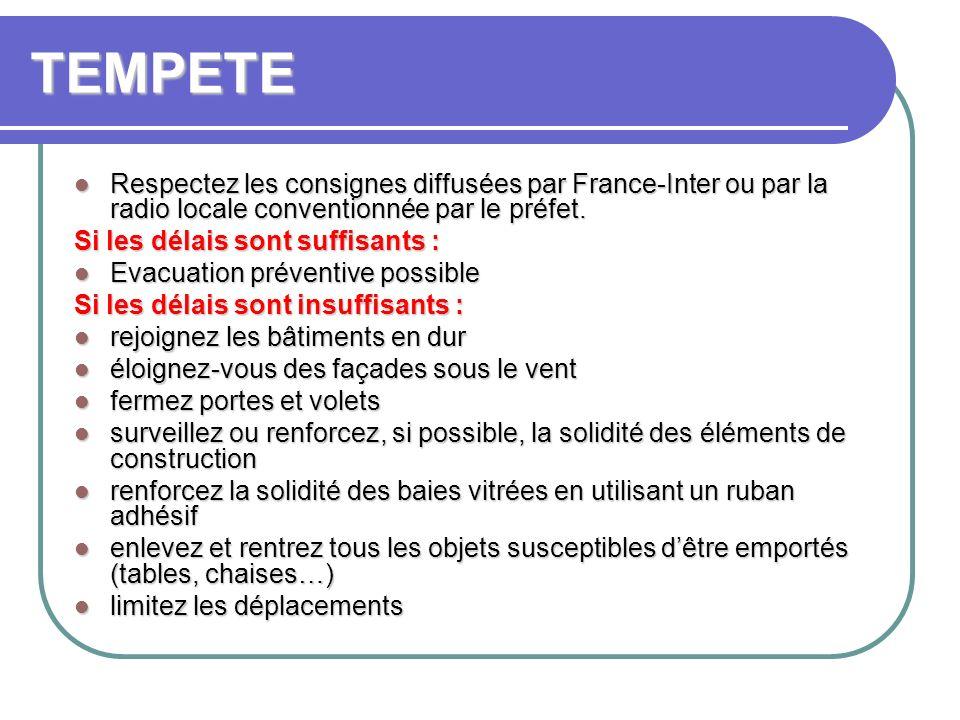 TEMPETE Respectez les consignes diffusées par France-Inter ou par la radio locale conventionnée par le préfet.