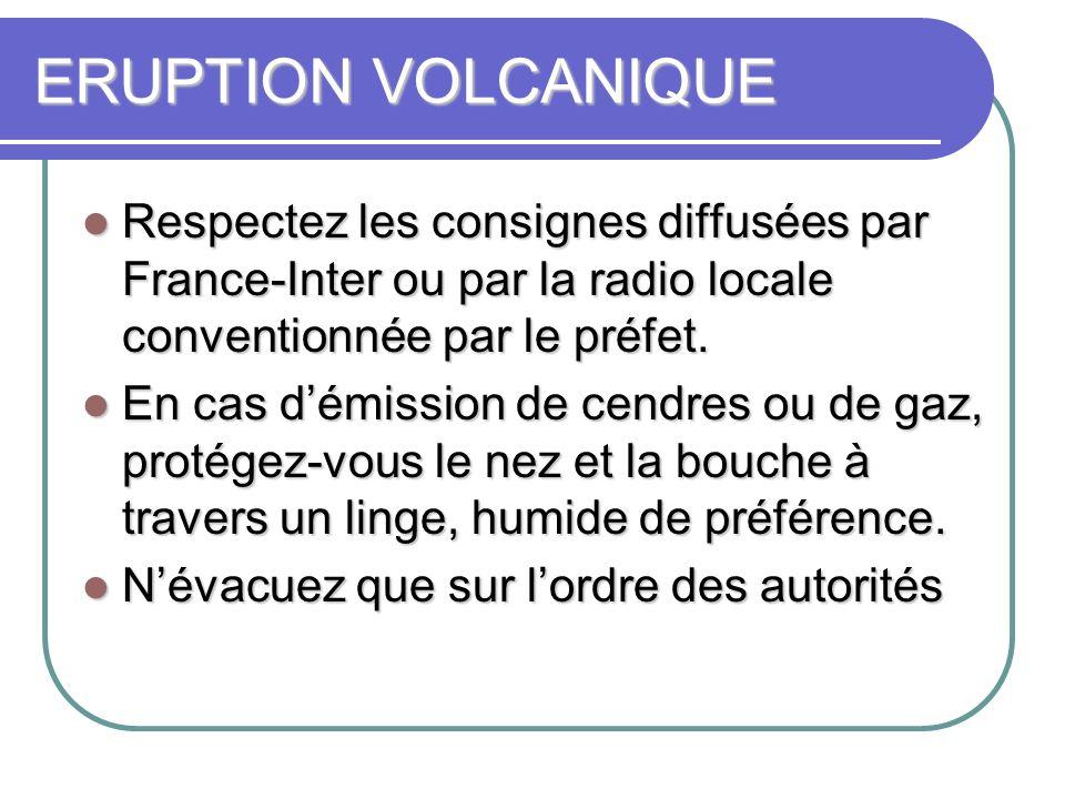 ERUPTION VOLCANIQUE Respectez les consignes diffusées par France-Inter ou par la radio locale conventionnée par le préfet.
