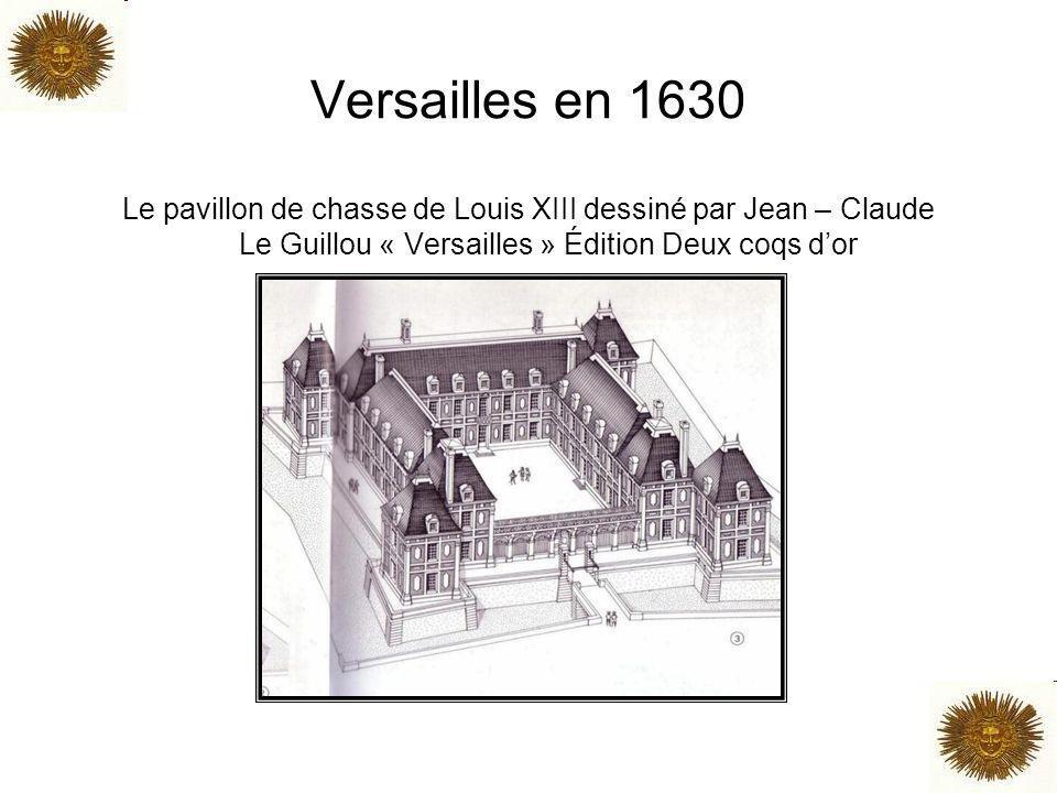 Versailles en 1630 Le pavillon de chasse de Louis XIII dessiné par Jean – Claude Le Guillou « Versailles » Édition Deux coqs d'or.