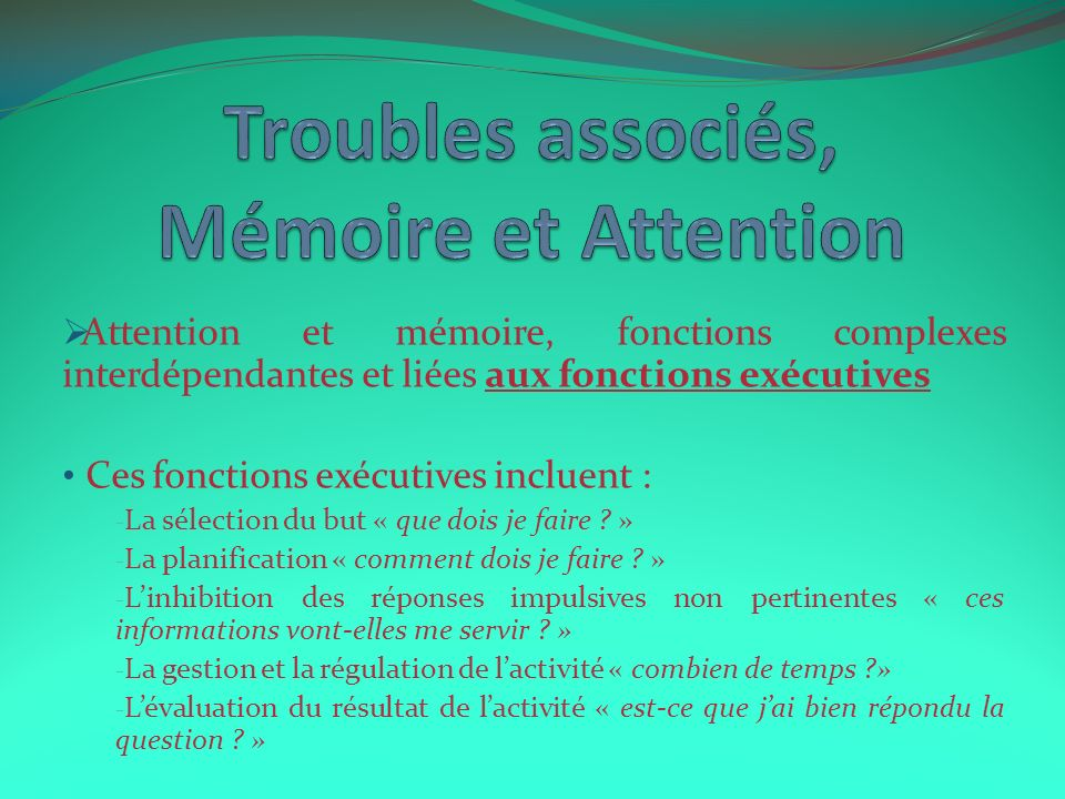 Troubles associés, Mémoire et Attention